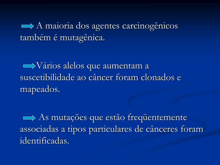 A maioria dos agentes carcinogênicos também é mutagênica.