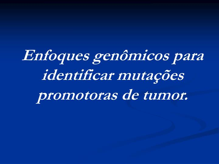 Enfoques genômicos para identificar mutações promotoras de tumor.