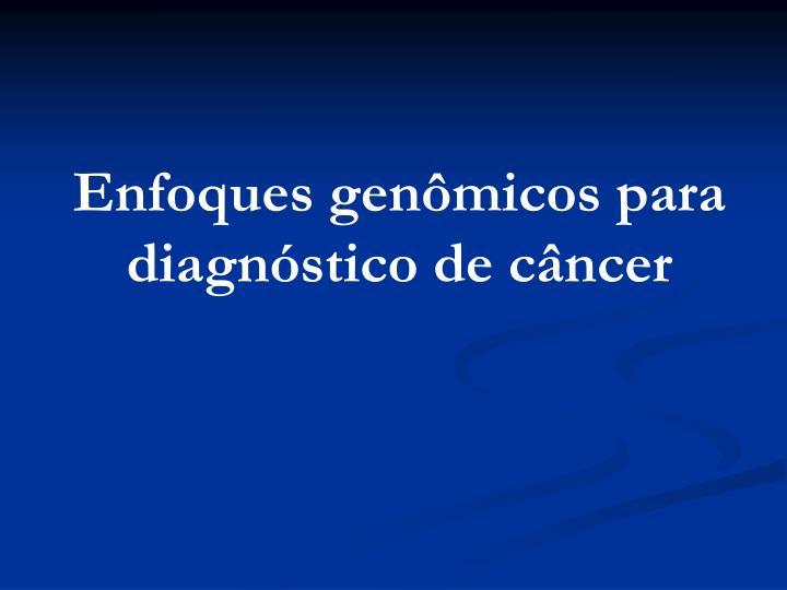 Enfoques genômicos para diagnóstico de câncer