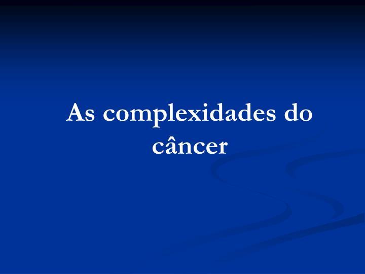 As complexidades do câncer