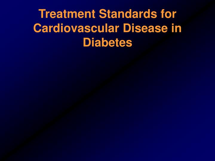 Treatment Standards for Cardiovascular Disease in Diabetes