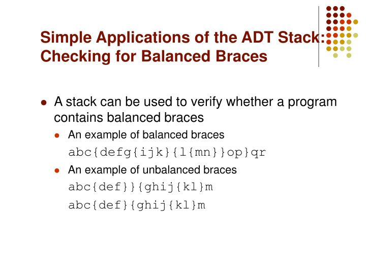 Simple Applications of the ADT Stack: Checking for Balanced Braces