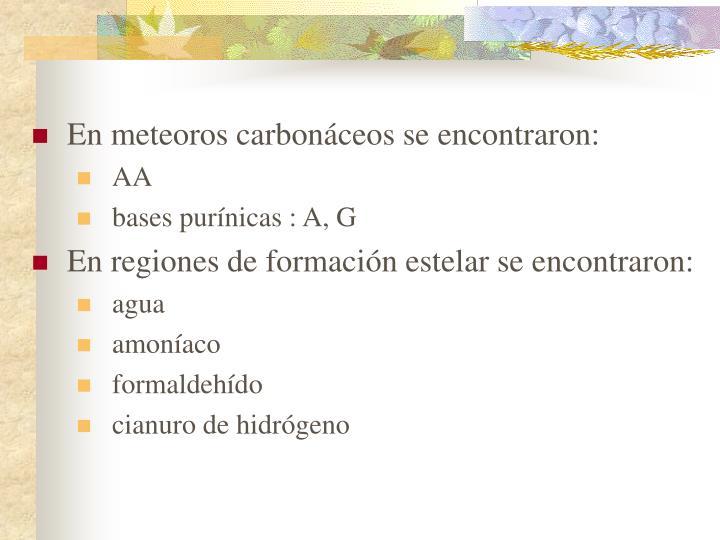 En meteoros carbonáceos se encontraron: