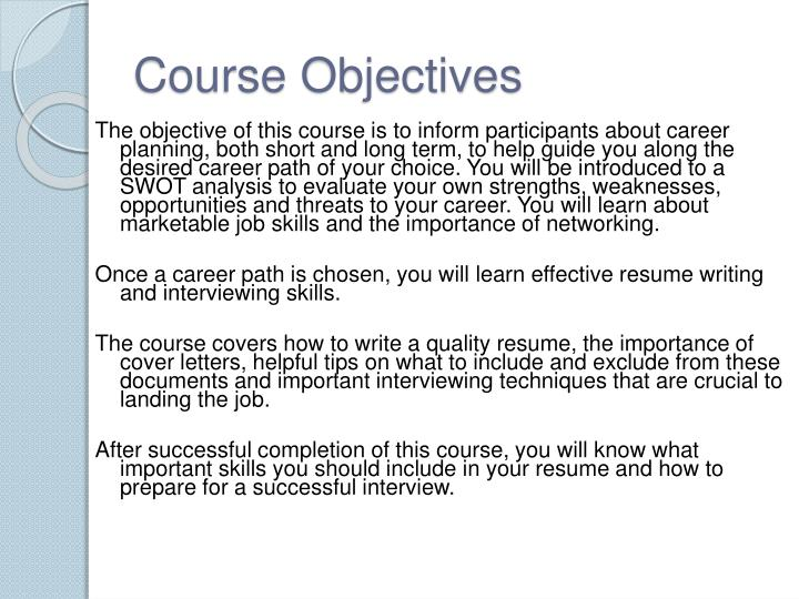 course objective Use bloom's taxonomy to make sure that the verbs you choose for your lesson level objectives build up to the level of the verb that is in the course level objective the lesson level verbs can be below or equal to the course level verb, but they cannot be higher in level.