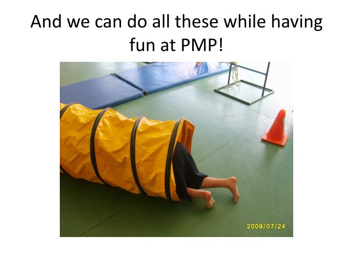 And we can do all these while having fun at PMP!