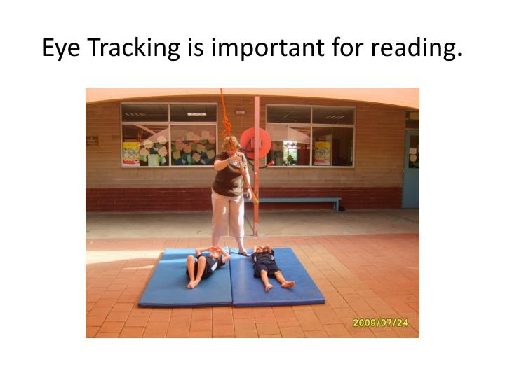Eye Tracking is important for reading.