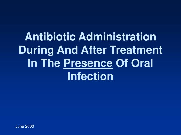 Antibiotic Administration During And After Treatment In The