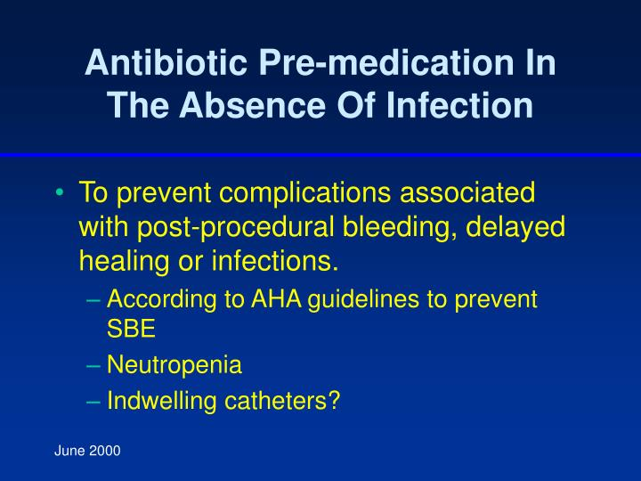 Antibiotic Pre-medication In The Absence Of Infection