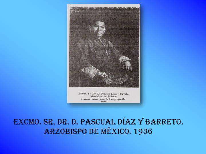 Excmo. SR. DR. D. PASCUAL DÍAZ Y BARRETO.