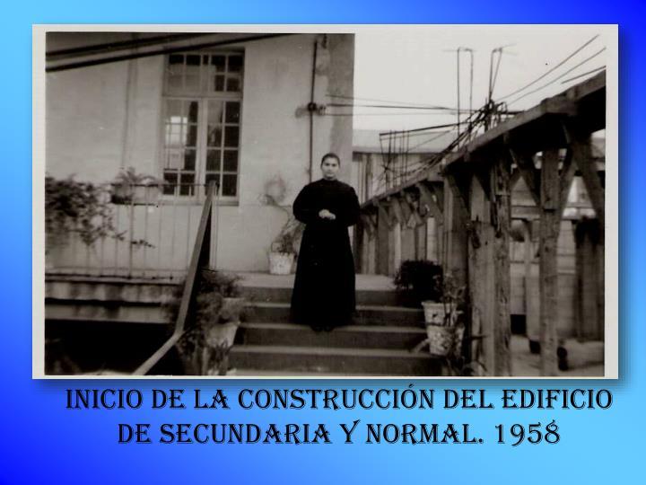 INICIO DE LA CONSTRUCCIÓN DEL EDIFICIO DE SECUNDARIA Y NORMAL. 1958