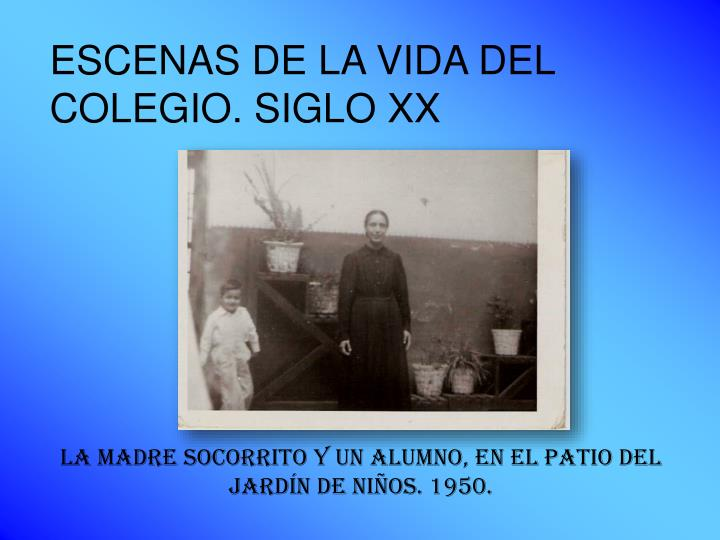 ESCENAS DE LA VIDA DEL COLEGIO. SIGLO XX
