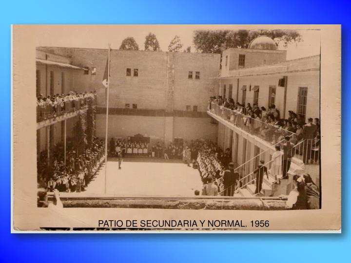 PATIO DE SECUNDARIA Y NORMAL. 1956