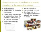 research as the use of standardized systematic procedures in the search of knowledge