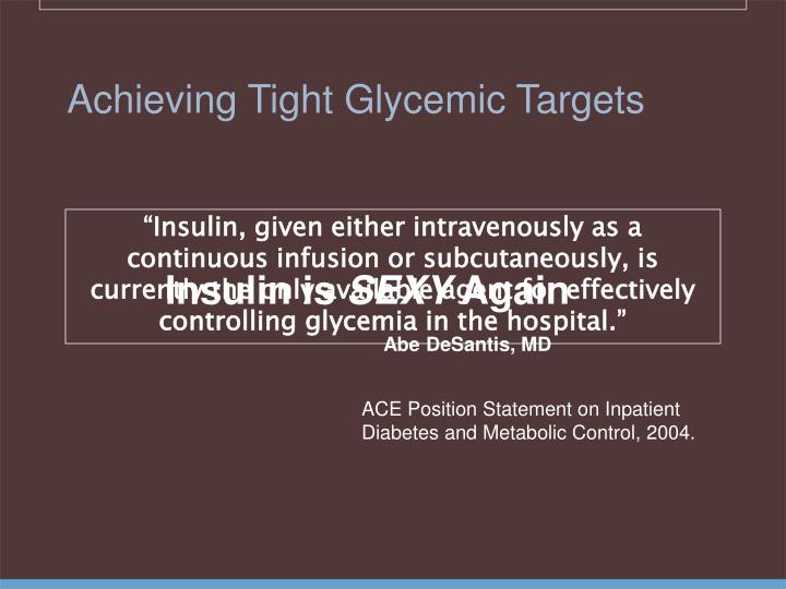 Achieving Tight Glycemic Targets