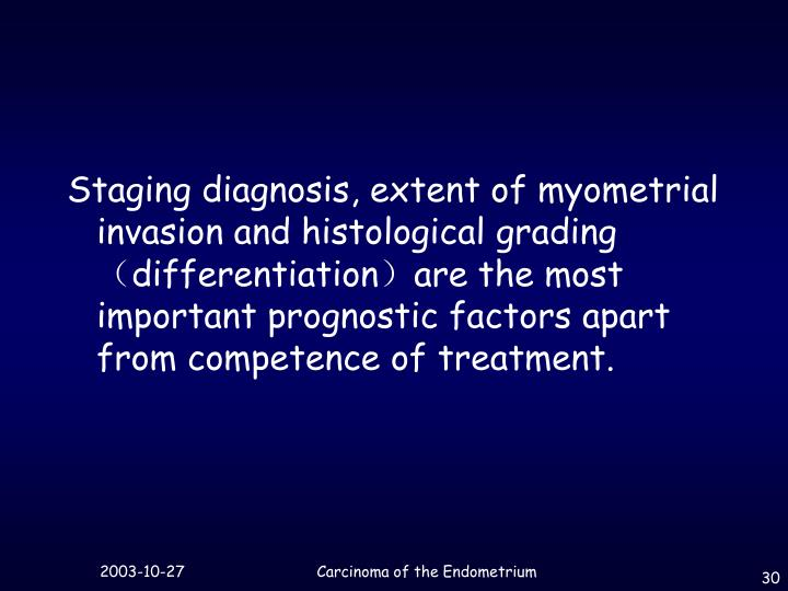 Staging diagnosis, extent of myometrial invasion and histological grading