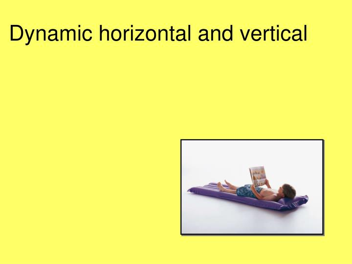 Dynamic horizontal and vertical