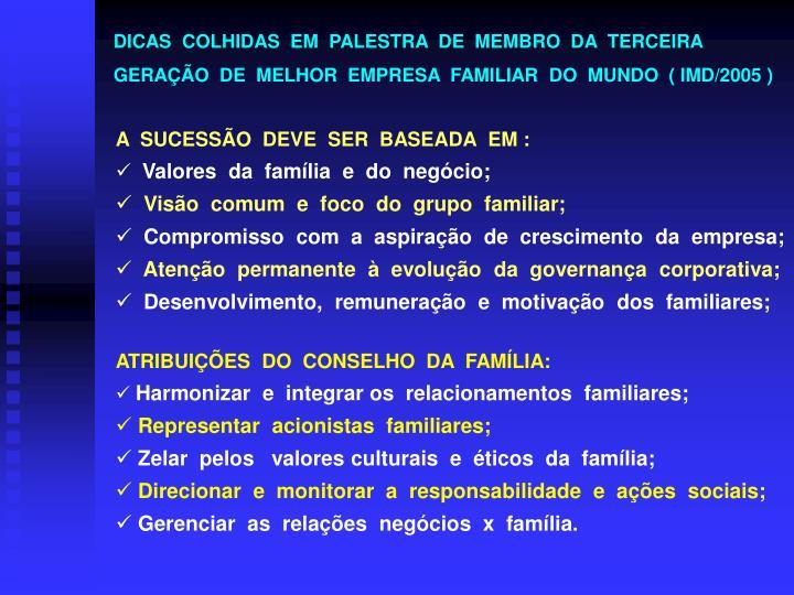 DICAS  COLHIDAS  EM  PALESTRA  DE  MEMBRO  DA  TERCEIRA             GERAÇÃO  DE  MELHOR  EMPRESA  FAMILIAR  DO  MUNDO  ( IMD/2005 )