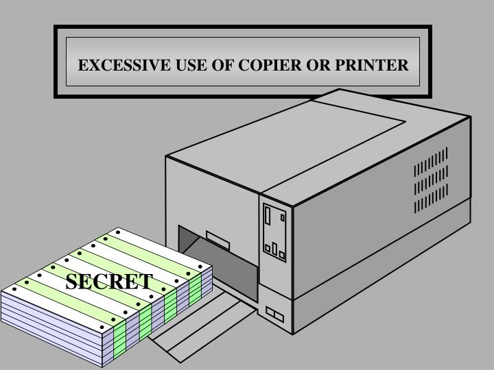 EXCESSIVE USE OF COPIER OR PRINTER