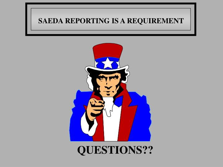 SAEDA REPORTING IS A REQUIREMENT