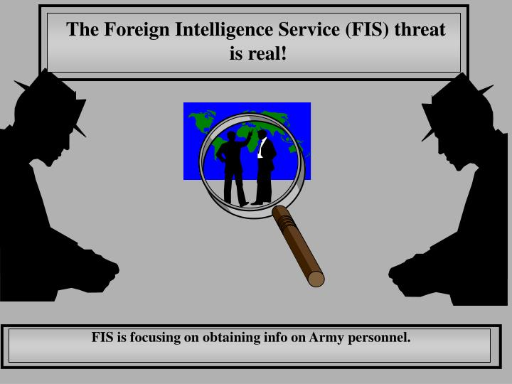 The Foreign Intelligence Service (FIS) threat