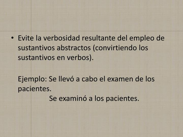 Evite la verbosidad resultante del empleo de sustantivos abstractos (convirtiendo los sustantivos en verbos).