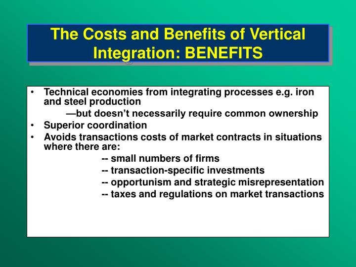The Costs and Benefits of Vertical Integration: BENEFITS
