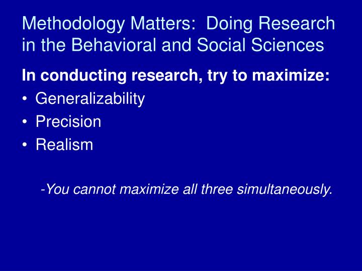 Methodology Matters:  Doing Research in the Behavioral and Social Sciences