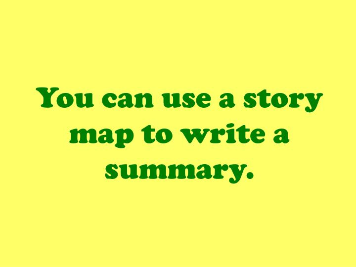 You can use a story map to write a summary.