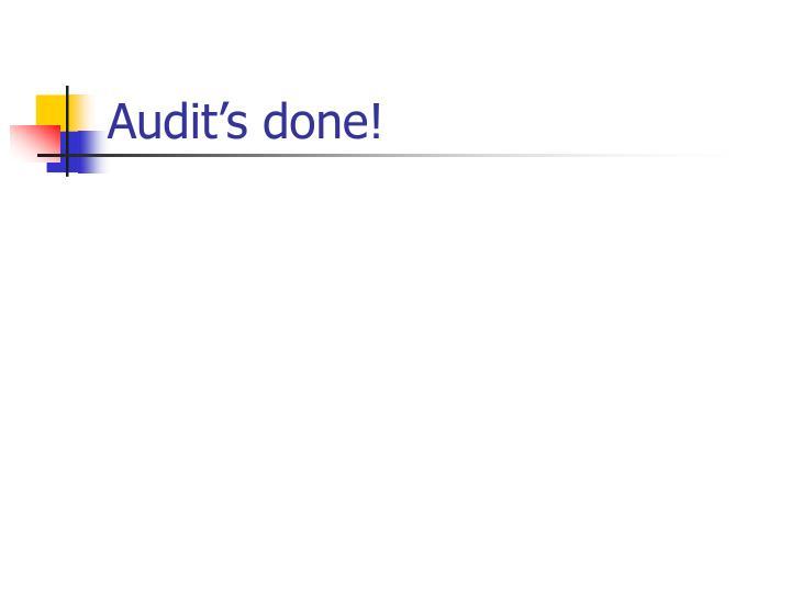 Audit's done!