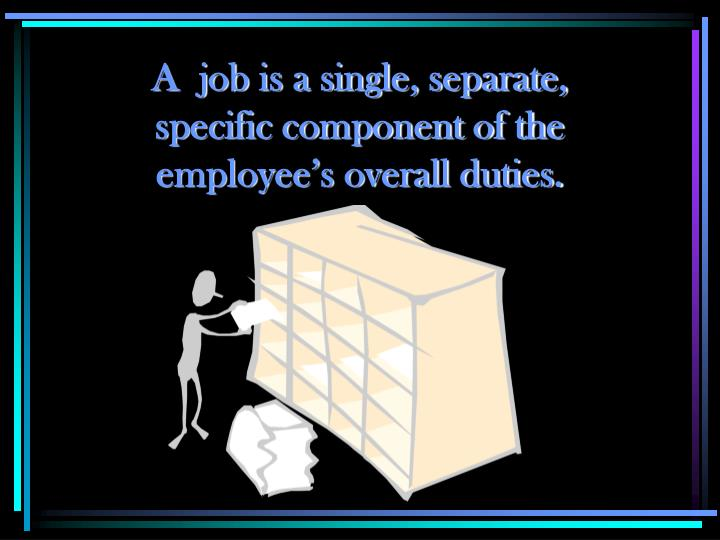 A  job is a single, separate,
