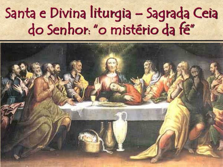 Santa e Divina liturgia – Sagrada Ceia do Senhor