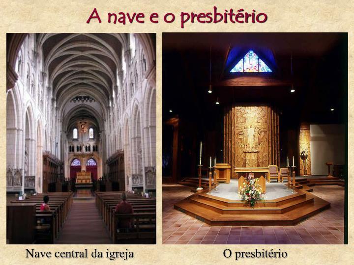 A nave e o presbitério