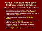 case 2 trauma with acute stress syndrome learning objectives