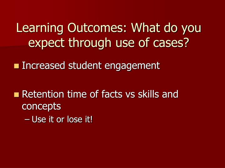 Learning Outcomes: What do you expect through use of cases?