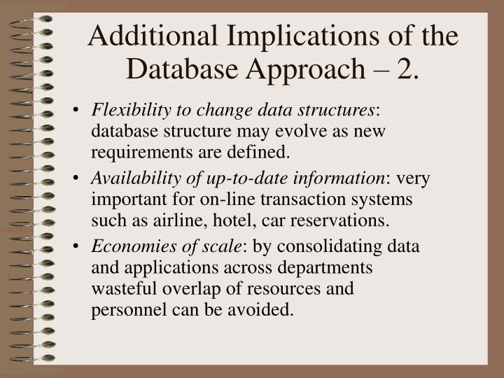Additional Implications of the Database Approach – 2.