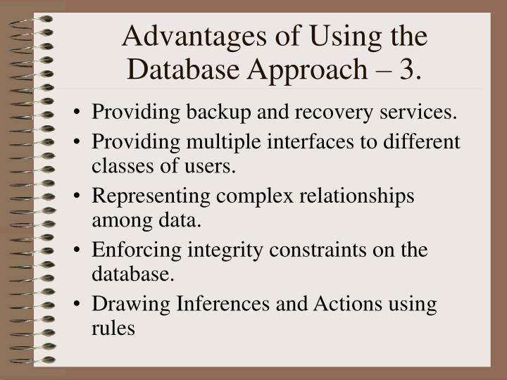Advantages of Using the Database Approach – 3.