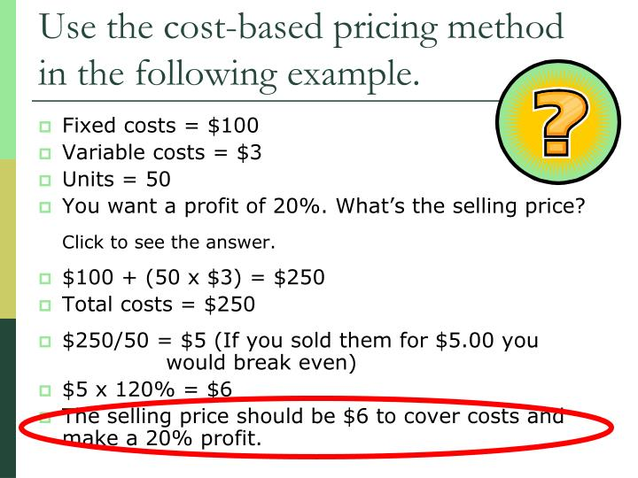 Use the cost-based pricing method in the following example.