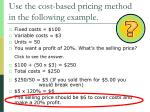 use the cost based pricing method in the following example