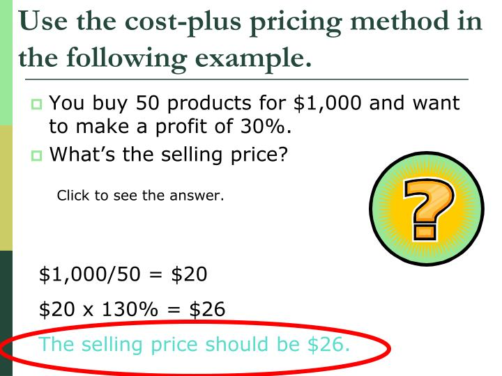Use the cost-plus pricing method in the following example.