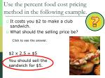 use the percent food cost pricing method in the following example