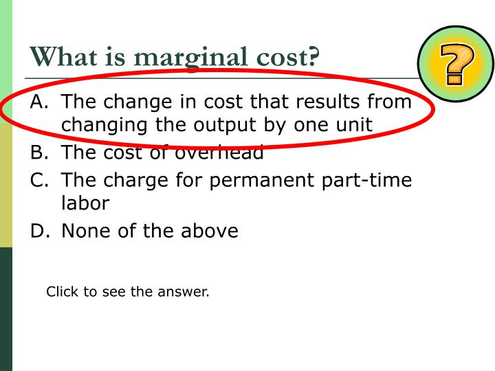 What is marginal cost?