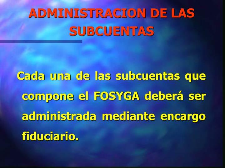 ADMINISTRACION DE LAS SUBCUENTAS