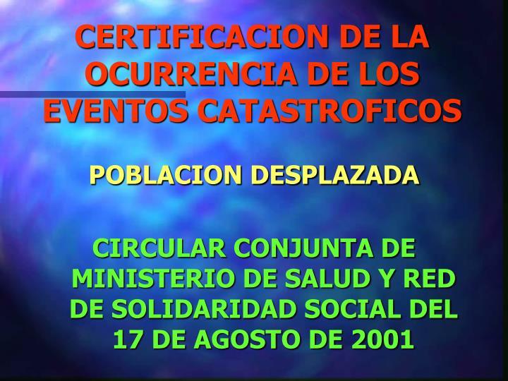 CERTIFICACION DE LA OCURRENCIA DE LOS EVENTOS CATASTROFICOS