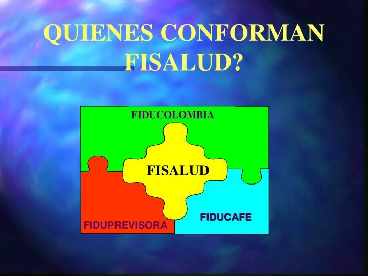 QUIENES CONFORMAN FISALUD?