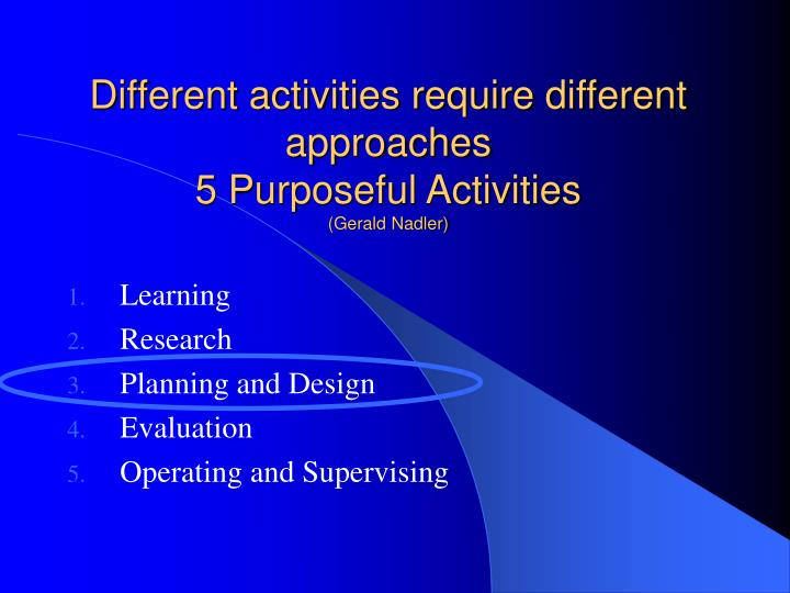 Different activities require different approaches