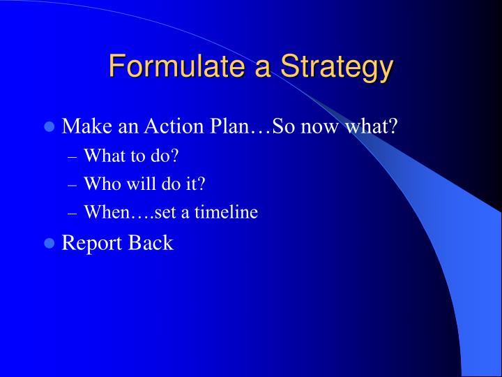 Formulate a Strategy