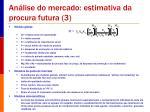an lise do mercado estimativa da procura futura 3