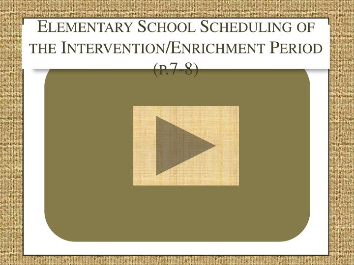 Elementary School Scheduling of the Intervention/Enrichment Period (p.7-8)