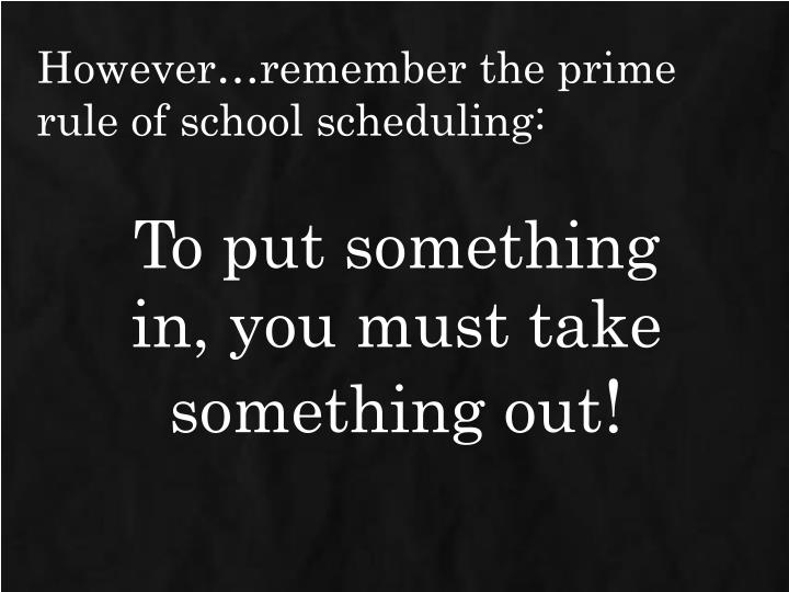 However…remember the prime rule of school scheduling: