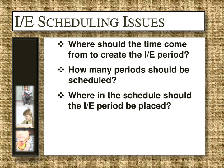 I/E Scheduling Issues